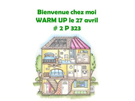 Bienvenue chez moi WARM UP le 27 avril # 2 P 323.