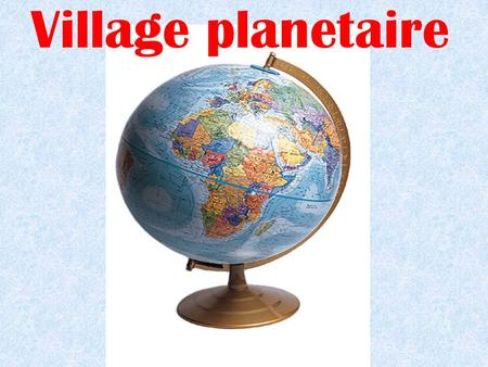 Village planetaire.