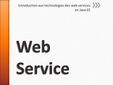 Introduction aux technologies des web services en Java EE
