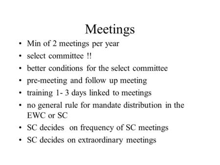 Meetings Min of 2 meetings per year select committee !! better conditions for the select committee pre-meeting and follow up meeting training 1- 3 days.