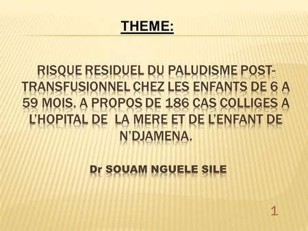 THEME: 1. INTRODUCTIONPATIENTS ET METHODERÉSULTATS ET DISCUSSIONCONCLUSION ET RECOMMANDATIONS 2.