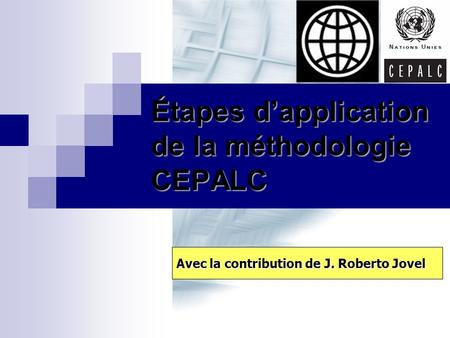 Étapes d'application de la méthodologie CEPALC Avec la contribution de J. Roberto Jovel.