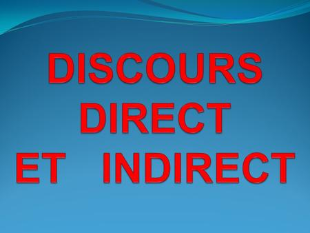 DISCOURS DIRECT ET INDIRECT
