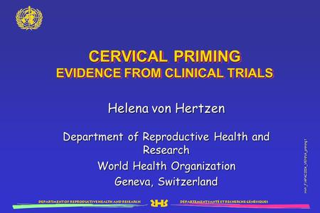 Département santé et recherche génésiques Department of reproductive health and research Hvh_FIAPAC2004_VIENNA_priming 1 CERVICAL PRIMING EVIDENCE FROM.