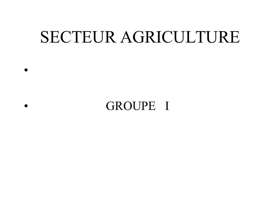 SECTEUR AGRICULTURE GROUPE I
