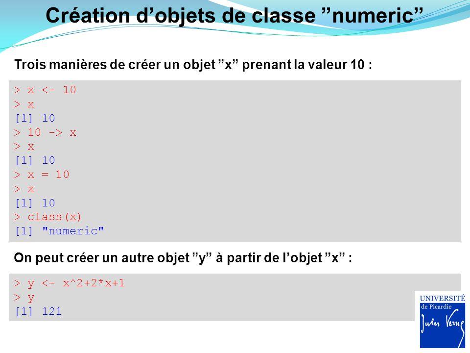 > v <- seq(from=1, to=6, by=1) > v [1] 1 2 3 4 5 6 > v <- seq(from=1, to=6, length.out=6) > v [1] 1 2 3 4 5 6 > class(v) [1] numeric La merveilleuse fonction seq() : Objets plus complexes Soit v un vecteur contenant 6 entiers allant de 1 à 6 : > v <- c(1, 2, 3, 4, 5, 6) > v [1] 1 2 3 4 5 6 > v <- 1:6 > v [1] 1 2 3 4 5 6