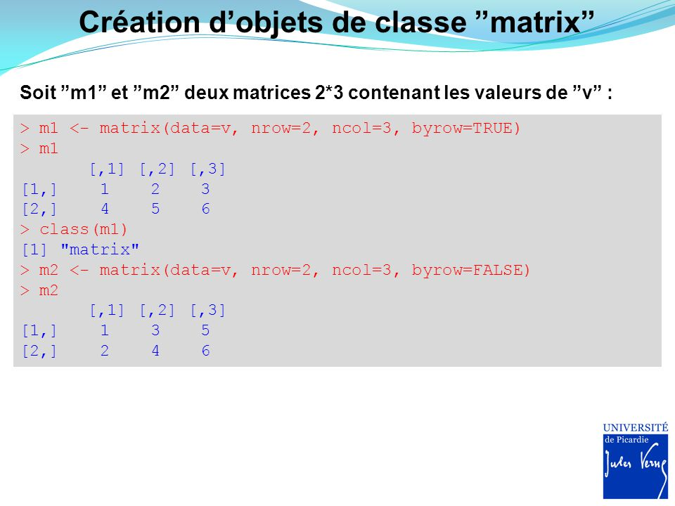 Opérations matricielles dans R Addition : > m1+m2 [,1] [,2] [,3] [1,] 2 5 8 [2,] 6 9 12 Transposition : > t(m2) [,1] [,2] [1,] 1 2 [2,] 3 4 [3,] 5 6 Multiplication : > m1%*%t(m2) [,1] [,2] [1,] 22 28 [2,] 49 64