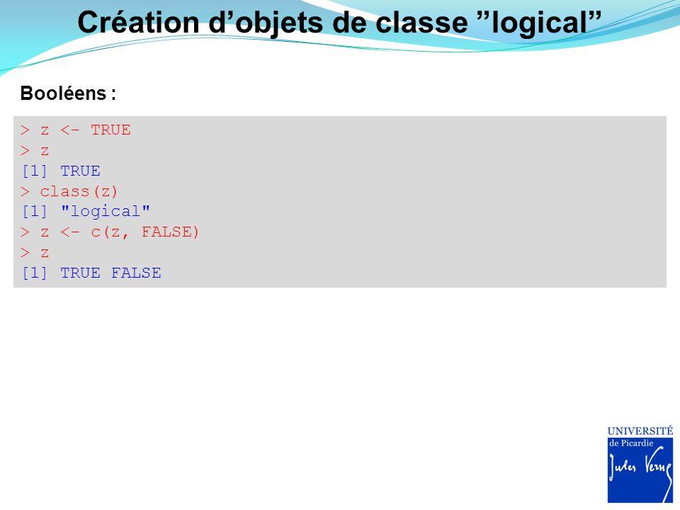 Les opérations logiques utiles dans R Quelques opérateurs logiques : > 1<2 [1] TRUE > 1>2 [1] FALSE > w=1 > w==1 [1] TRUE > w!=1 [1] FALSE > 5%in%v [1] TRUE > 10%in%v [1] FALSE > v<5 [1] TRUE TRUE TRUE TRUE FALSE FALSE > v==5 [1] FALSE FALSE FALSE FALSE TRUE FALSE Attention.