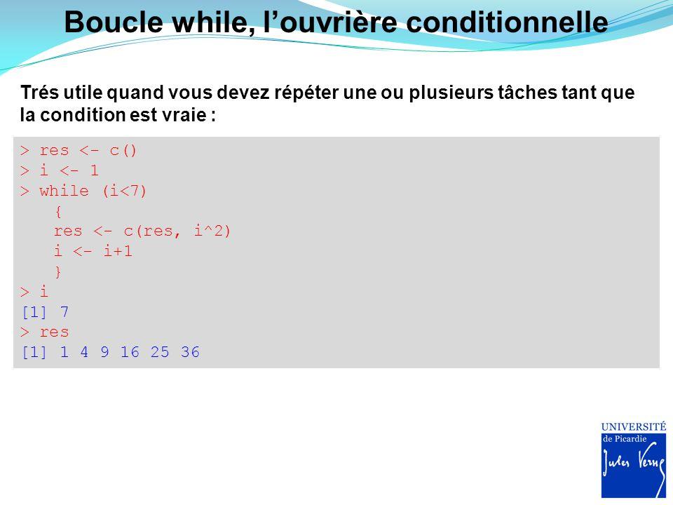 Bien sûr on peut combiner tout cela Bien souvent vous aurez besoin de combiner ces éléments de contrôle entre eux pour effectuer des tâches plus complexes : > y <- c() > x <- c(17, 3, -1, 10, 13) > for (i in 1:length(x)) { if (x[i]<12) { y[i] <- x[i]+5 } else(y[i]=NA) } > y [1] NA 8 4 15 NA x : 1731013 4 15 5 NA i : 1 i=1 X[1]=17 if=FALSE Go to else y : NA 3 4 2 8