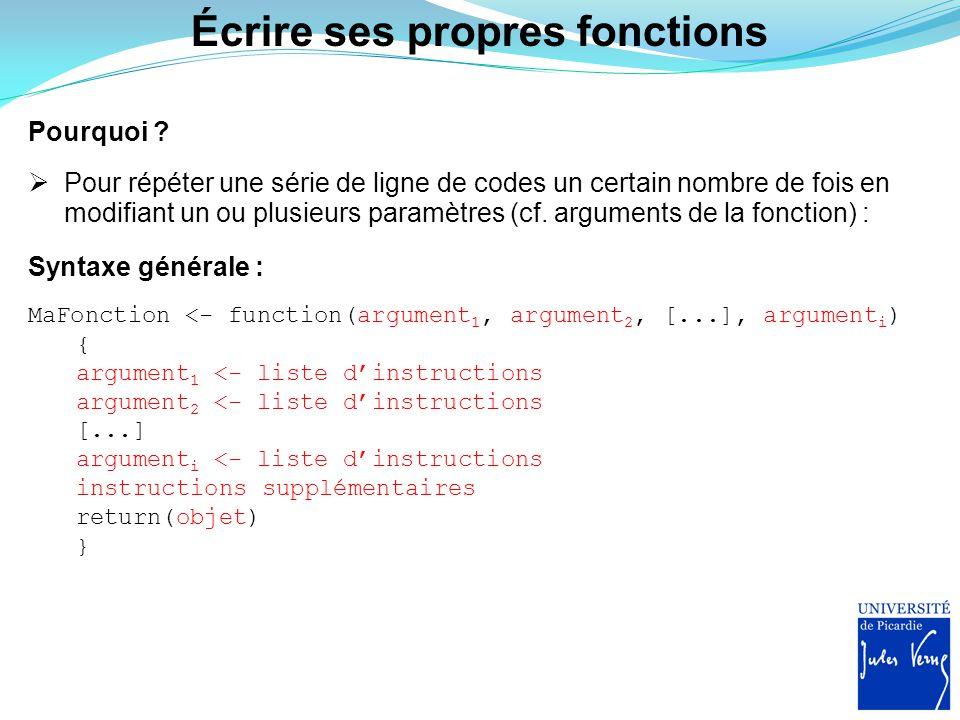 Un exemple de fonction à un argument Écrire une fonction dont l'argument en entrée est un prénom et qui en sortie renvoie la phrase Salut suivit du prénom : > DitBonjour <- function(prenom) { salut <- paste( Salut , prenom, sep= ) return(salut) } > DitBonjour( Jonathan ) [1] Salut Jonathan > DitBonjour(Jonathan) Erreur dans paste( Salut , prenom, sep = ) : objet Jonathan introuvable > DitBonjour() Erreur dans paste( Salut , prenom, sep = ) : l argument prenom est manquant, avec aucune valeur par défaut