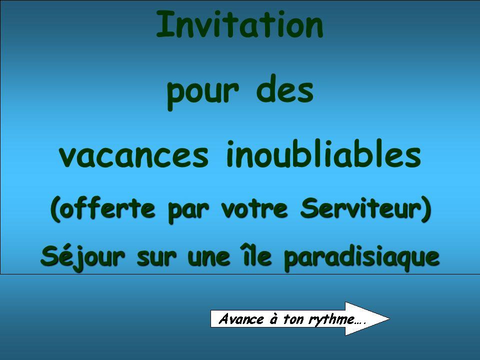 Invitation pour des vacances inoubliables (offerte par votre Serviteur) Séjour sur une île paradisiaque