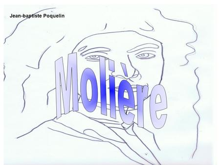 Jean-baptiste Poquelin. Introduction: who is Moliere? Moliere was a French actor,director and playwright*.his real name was Jean-baptiste Poquelin.He.