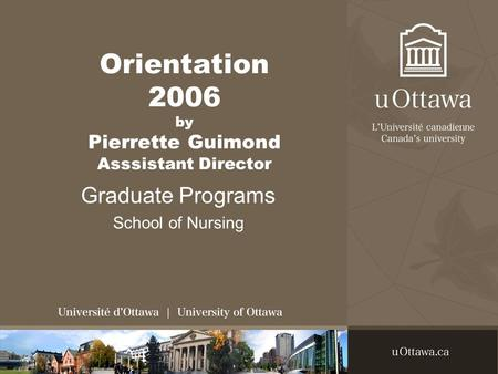 Orientation 2006 by Pierrette Guimond Asssistant Director Graduate Programs School of Nursing.