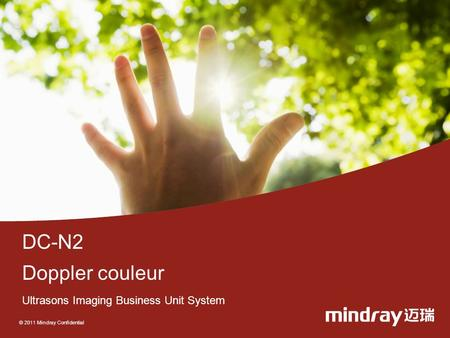 © 2011 Mindray Confidential DC-N2 Doppler couleur Ultrasons Imaging Business Unit System.