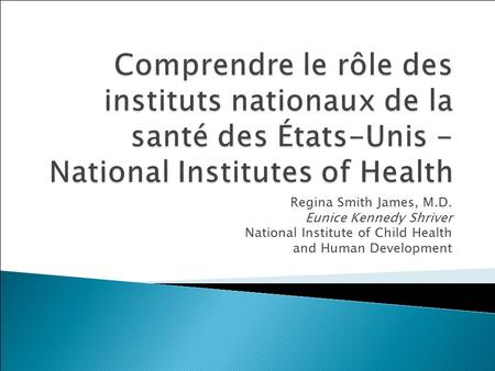 Regina Smith James, M.D. Eunice Kennedy Shriver National Institute of Child Health and Human Development.