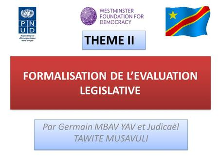 FORMALISATION DE L'EVALUATION LEGISLATIVE Par Germain MBAV YAV et Judicaël TAWITE MUSAVULI THEME II.