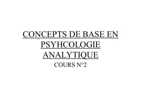CONCEPTS DE BASE EN PSYHCOLOGIE ANALYTIQUE