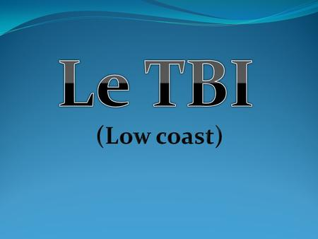 Le TBI (Low coast).