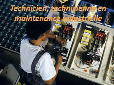Technicien, technicienne en maintenance industrielle