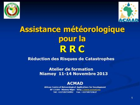 Assistance météorologique pour la R R C ACMAD African Centre of Meteorological Applications for Development BP 13184 - Niamey Niger -