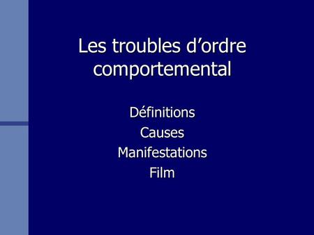 Les troubles d'ordre comportemental DéfinitionsCausesManifestationsFilm.