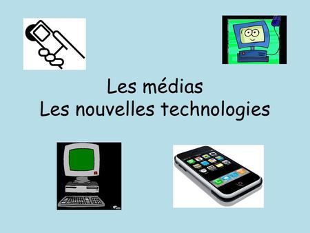 Les médias Les nouvelles technologies. Checklist Shade each box red, yellow or green to identify areas for revision rouge jaune vert.