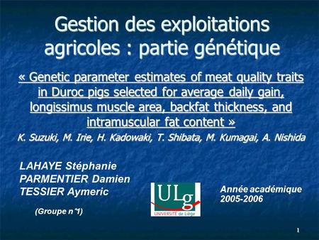 1 Gestion des exploitations agricoles : partie génétique « Genetic parameter estimates of meat quality traits in Duroc pigs selected for average daily.