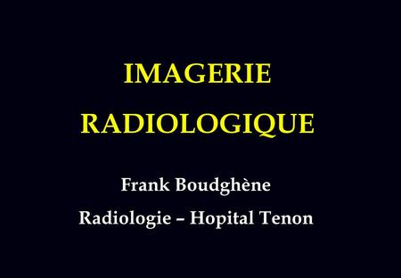 IMAGERIE RADIOLOGIQUE Radiologie – Hopital Tenon