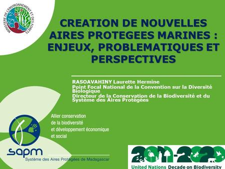 CREATION DE NOUVELLES AIRES PROTEGEES MARINES : ENJEUX, PROBLEMATIQUES ET PERSPECTIVES RASOAVAHINY Laurette Hermine Point Focal National de la Convention.