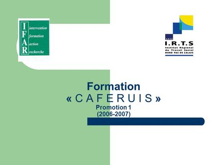 Formation « C A F E R U I S » Promotion 1 (2006-2007)