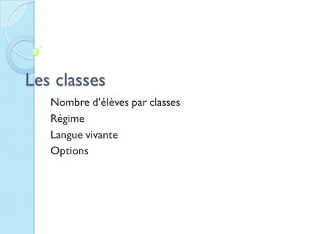 Les classes Nombre d'élèves par classes Régime Langue vivante Options.