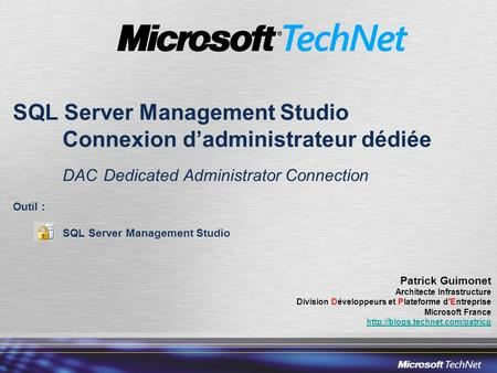 SQL Server Management Studio Connexion d'administrateur dédiée DAC Dedicated Administrator Connection Outil : SQL Server Management Studio Patrick Guimonet.