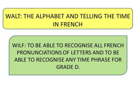 WALT: THE ALPHABET AND TELLING THE TIME IN FRENCH