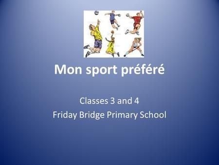 Mon sport préféré Classes 3 and 4 Friday Bridge Primary School.