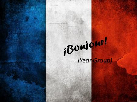 ¡Bonjour! Year Group) ( Year Group) (Date) Aim: - To be able to describe what you did on your holidays. *Achieve a higher grade by adding opinions/ what.