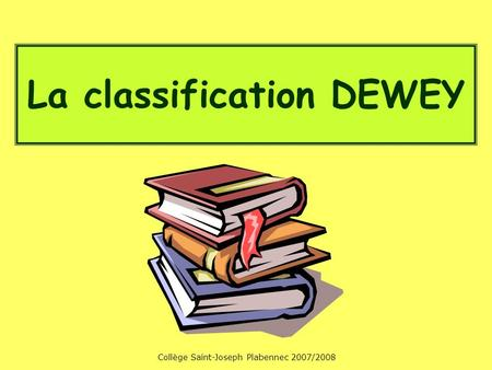 Collège Saint-Joseph Plabennec 2007/2008 La classification DEWEY.