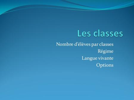 Nombre d'élèves par classes Régime Langue vivante Options.