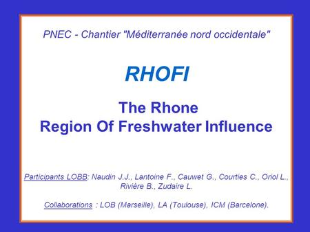 PNEC - Chantier Méditerranée nord occidentale RHOFI The Rhone Region Of Freshwater Influence Participants LOBB: Naudin J.J., Lantoine F., Cauwet.