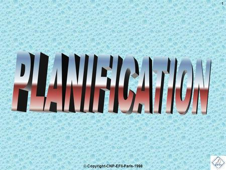© Copyright-CNP-EFII-Paris-1998 1. 2 Plan de la planification  Les concepts de la planification  Le vocabulaire de la planification  La méthode de.