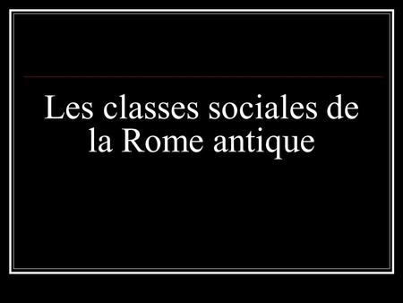 Les classes sociales de la Rome antique