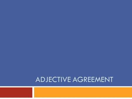 ADJECTIVE AGREEMENT. What is an adjective?  A word that modifies a noun.  A descriptive adjective is a word that describes a noun.