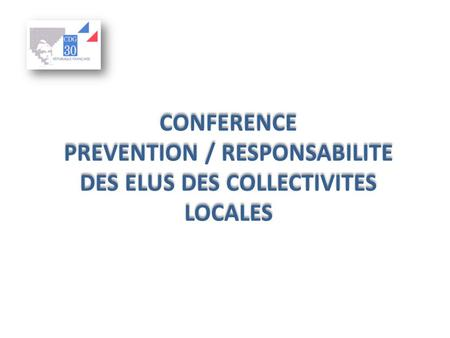 CONFERENCE PREVENTION / RESPONSABILITE DES ELUS DES COLLECTIVITES LOCALES.