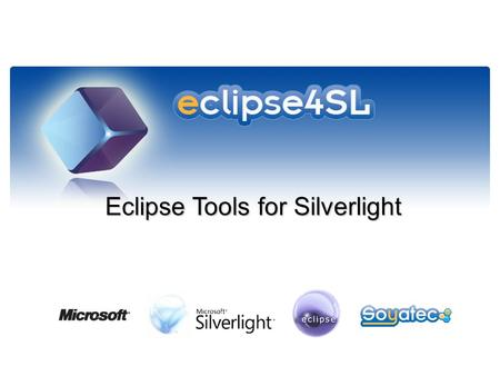 Eclipse Tools for Silverlight Eclipse Tools for Silverlight.