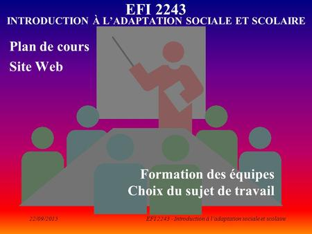 EFI 2243 - Introduction à l'adaptation sociale et scolaire EFI 2243 INTRODUCTION À L'ADAPTATION SOCIALE ET SCOLAIRE Plan de cours Site Web Formation des.