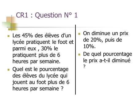 CR1 : Question N° 1 On diminue un prix de 20%, puis de 10%.