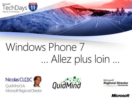 Nicolas CLERC QuidMind S.A. Microsoft Regional Director Windows Phone 7 … Allez plus loin …