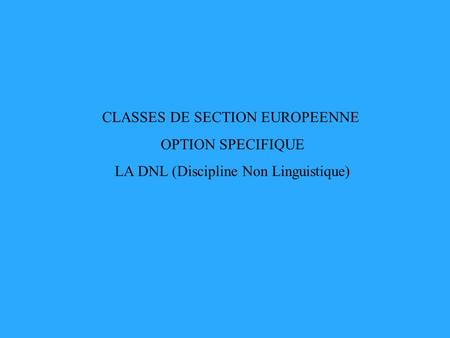 CLASSES DE SECTION EUROPEENNE OPTION SPECIFIQUE LA DNL (Discipline Non Linguistique)