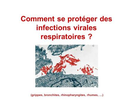 Comment se protéger des infections virales respiratoires ? (grippes, bronchites, rhinopharyngites, rhumes, …)