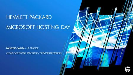 HEWLETT PACKARD MICROSOFT HOSTING DAY LAURENT GARCIA – HP FRANCE CLOUD SOLUTIONS SPECIALIST / SERVICES PROVIDERS.