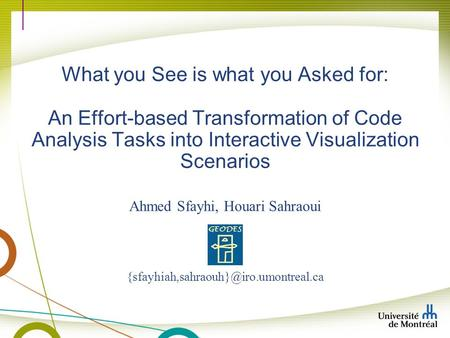 Ahmed Sfayhi, Houari Sahraoui What you See is what you Asked for: An Effort-based Transformation of Code Analysis.